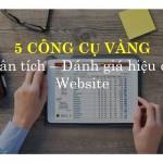 5 CÔNG CỤ VÀNG phân tích, đánh giá hiệu quả hoạt động website
