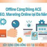 THÔNG BÁO Offline Cộng Đồng ACE SEO, Mareting Online tại Đà Nẵng