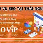 Dịch vụ SEO tại Thái Nguyên – Cam kết TOP google bền vững